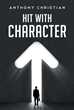 """Author Anthony Christian's New Book """"Hit with Character"""" is a Book of Financial Advice, Budgeting Suggestions, and Cautionary Tales to Help Build Savings and Security"""