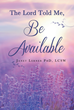 "Janet Lerner's New Book ""The Lord Told Me, 'Be Available.'"" Invites the Reader to Experience the Events in the Author's Life and Learn to Never Give up Hope"