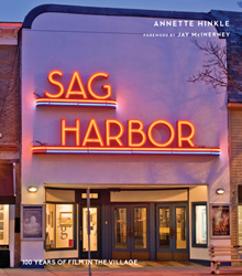 Annette Hinkle's homage to a century of movies on Main Street—SAG HARBOR: 100 YEARS OF FILM IN THE VILLAGE traces its history from the silents to the Sag Harbor Cinema's nearly four decade tenure as the last independent, single-screen theater on the East End.