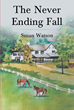 "Author Susan Watson's New Book ""The Never Ending Fall"" is a Tale of Love, Second Chances, and Betrayal in the Family of a Successful Businessman"