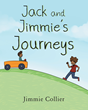 "Jimmie Collier's New Book ""Jack and Jimmie's Journeys"" Is a Sentimental Tale of Two Young Brothers Living in the American Midwest Shortly After World War II"