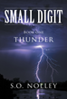 "S.O. Nolley's New Book ""Small Digit Book One: Thunder"" is a Coming-of-Age Story that Delves into Self-esteem and Purpose in the Face of Doubt and Disappointment."