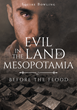 "Squire Bowling's Newly Released ""Evil in the Land of Mesopotamia: Before the Flood"" is a Page-turner on the Wickedness and Evils That Were Rampant During Noah's Time"