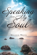 "Author Melonie White's Newly Released ""Speaking From My Soul"" is a Collection of Personal Reflections That Reveal the Importance of Faith"