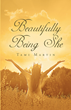 "Author Tami Martin's Newly Released ""Beautifully Being She"" Examines the Meaning of Proverbs 31 to Cast Off Unrealistic Expectations and Reveal the Beauty of All Women"