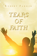 "Robert Parker's newly released ""Tears of Faith"" is an interesting book on the passages of rites and impressions of faith of biblical and non-biblical people."