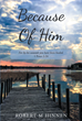 "Author Robert M. Hinnen's Newly Released ""Because of Him: For by His Wounds You Have Been Healed"" is a Collection of Poetry Written for the Glory of God."