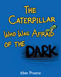 "Author Stan Preece's Newly Released ""The Caterpillar Who Was Afraid of the Dark"" Teaches Young Readers How to Overcome Their Fear of the Dark."