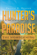 "Phillip R. Onagan's Newly Released ""Hunter's Paradise: The Homecoming"" is a Gripping Novel That Follows One Family As They Navigate Life in the Beautiful Wilds of Alaska"