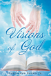 "Cleveland Brown Jr.'s newly released ""Visions of God"" is an enlightening book of poems about the power of prayer and the presence of God in a believer's life."
