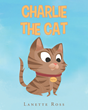 "Lanette Ross's newly released ""Charlie The Cat"" is the heartwarming story of twin kittens who were adopted from an animal shelter at six weeks old."