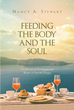 "Author Nancy A. Stewart's newly released ""Feeding The Body And The Soul"" teaches the importance of satisfying spiritual hunger with quality family time at the table."