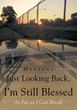 "Manzana's New Book ""Just Looking Back, I'm Still Blessed"" is a Testament of Faith-- A true story of a Vietnam Vet, believing in Jesus Christ, while in his Darkest Hours"