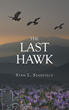 "Stan L. Stanfield's New Book ""The Last Hawk"" is a Life-Changing Story of a Man's Newly Found Experiences after a Fateful Involvement with a Unique Family"