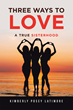 "Kimberly Posey Latimore's New Book ""Three Ways to Love: A True Sisterhood"" is a Gripping Story of Three Close Girlfriends since High School Reunited by Unexpected News"