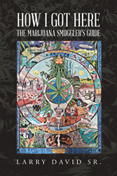 "Author Larry David, Sr.'s New Book ""The MARIJUANA SMUGGLERS GUIDE: Volume 1"" Is the Story of an Illiterate Teenager Turned Multimillionaire via Cannabis Smuggling"
