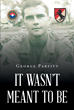 "George Parfitt's New Book ""It Wasn't Meant to Be"" Enlightens Readers with the Author's God-inspired Wisdom About Life."