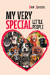 "Ann Jenkins's New Book ""My Very Special Little People"" is a Lovable Book About People's Beloved Furry Canine Friends and How to Understand Their Behavior"