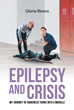 "Gloria Rivera's New Book ""Epilepsy and Crisis: My Journey of Darkness Turns into a Miracle"" Profoundly Raises the Awareness Regarding the Affliction of Epilepsy"