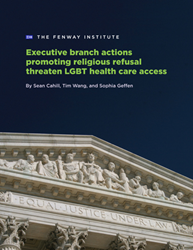 Cover of The Fenway Institute's policy brief Executive branch actions promoting religious refusal threaten LGBT health care access. Features an image of the Supreme Court.