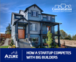Constellation's client Azure Northwest Homes boosts revenue for 2017 with BuildTopia software