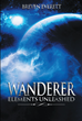 "Breven Everett's New Book ""Wanderer: Elements Unleashed"" Is an Action-Packed Story About an Unfolding Prophecy That a Great Power Will Come to End Ongoing Wars in Terra"