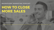 How to Close More Sales: Magnificent Marketing Presents a New Podcast Episode Featuring Strategies for Selling Effectively - Without Being Pushy