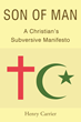 "Henry Carrier's new book ""Son of Man: A Christian's Subversive Manifesto"" is a timely book that proposes Christians and Muslims to be reconciled and united."