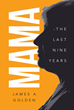 "Author James Golden's Newly Released ""Mama: the Last Nine Years"" Is a Story About the Bond Between an Ailing Mother and Her Caretaker Son, Forged over Nine Years."