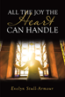 "Evelyn Stull-Armour's newly released ""All the Joy the Heart Can Handle"" is a beacon of hope that God's grace can provide the strength to overcome any challenge in life."
