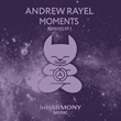 Out Now: Andrew Rayel MOMENTS REMIXES E.P. (inHarmony Music)