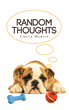 "Author Chuck Martin's Newly Released ""Random Thoughts"" Is a Collection of Poems and Verses That Captures Twelve Years of Random Thoughts and Daydreams"
