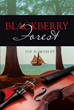 "Author Joe D. Mosley's Newly Released ""Blackberry Forest"" is a Collection of Stories About Overcoming the Many Challenges of Life with Wit and Fortitude"