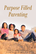 "Dr. Teandra Gordon's ""Purpose Filled Parenting"" is an Engaging Book that Helps Parents to Raise Their Kids Well in Order for Them to Reach Their Full Potential"