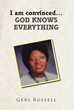 "Geri Russell's Newly Released ""I Am Convinced… God Knows Everything"" is an Inspiring Testimonial and Tribute to the Power of God's Love in the Lives of His Children"