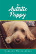 "Darlene White Antle's newly released ""The Autistic Puppy"" is an absorbing short story about Winston, a cute dog with autism that deserves love."