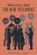 "Author William van Leeuwen's ""Modern Errors about the New Testament"" Is a Logical and Historical Refutation of Modern Assumptions About Most of the New Testament Books"
