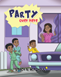 "Stacy N. Mitchell's New Book ""Party Over Here"" Is a Fun and Amusing Tale of Two Curious Brothers, and a Boy Who Says He Is the Best Dancer"