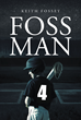 "Keith Fossey's New Book ""Foss Man"" Tells the Story of a Teenager Who Is Brought up on Charges of Manslaughter Which Ignites a Sleepy Small Town"