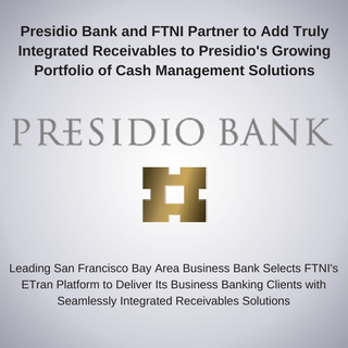 Presidio Bank and FTNI Partner to Add Truly Integrated Receivables to Presidio's Growing ...