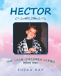 "Susan Kay's New Book ""Hector"" is a Heartwarming Story About the Early Life Adventures of her Beloved Grandchild, Hector."