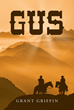 "Grant Griffin's new book ""Gus"" is a powerful tale about a skillful young bounty hunter on a perilous journey to save the one thing most valuable to him."