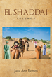 "Author Jane Ann Lemen's New Book ""El Shaddai Volume I"" is the First in a Series Depicting the Human Lives Enmeshed in the Origins of Faiths that have Changed the World"