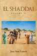 "Author Jane Ann Lemen's New Book ""El Shaddai Volume II"" Is the Gripping Scripture-Based Story of Jacob, son of Isaac, and His Journey Toward Becoming God's Chosen One"