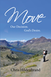 "Author Chris Hildenbrand's Newly Released ""Move: Our Decision. God's Desire."" is a Guidebook to Taking Action in Achieving the Best Life Possible Through the Lord"