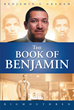 "Bigmouthben's ""The Book of Benjamin"" Is An Inspiring Account Of The Author's Journey From Sleeping Under A Bridge As A Crack Addict To A Prominent Business Owner"