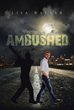 "Lisa Walker's New Book ""Ambushed"" Is an Exciting Crime Story About a Man from a Small Town in Ohio Who Found Love in New York City, Only to Find Himself Empty-Handed"