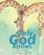 "Author Cori Anderson's newly released ""Only God Knows"" is a beautifully illustrated children's book celebrating the omniscience of God and the wonders of His creation."