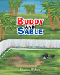 "Sharon Weber's New Book ""Buddy and Sable"" Is a Moving Book about Master Nolan's Two Pets That Teach Everyone What Upholding Integrity and Having Patience Truly Means"