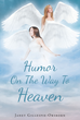 "Janet Gillespie-Orsborn's New Release ""Humor on the Way to Heaven"" Is A Collection Of Touching, Poignant, And Funny Stories Humanizing The Last Days And Moments Of Life"